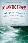 Atlantic Fever Lindbergh His Competitors & the Race to Cross the Atlantic