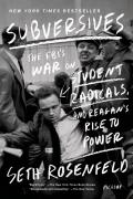 Subversives The FBIs War on Student Radicals & Reagans Rise to Power