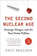 Second Nuclear Age Strategy Danger & the New Power Politics