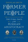 Former People The Final Days of the Russian Aristocracy