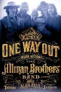 One Way Out The Inside History of the Allman Brothers Band