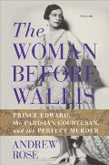 Woman Before Wallis Prince Edward the Parisian Courtesan & the Perfect Murder