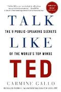 Talk Like Ted The 9 Public Speaking Secrets of the Worlds Top Minds