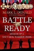 Battle Ready: Memoir of a Navy SEAL Warrior Medic
