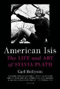 American Isis The Life & Art of Sylvia Plath