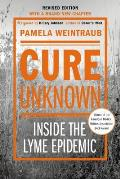 Cure Unknown Revised Edition Inside the Lyme Epidemic