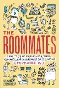 Roommates True Tales of Friendship Rivalry Romance & Disturbingly Close Quarters