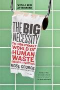 Big Necessity The Unmentionable World of Human Waste & Why It Matters