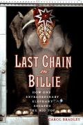 Last Chain On Billie How One Extraordinary Elephant Escaped the Big Top