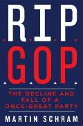 RIP GOP: The Decline and Fall of a Once-Great Party