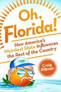 Oh Florida!: How America's Weirdest State Influences the Rest of the Country