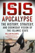 ISIS Apocalypse The History Strategy & Doomsday Vision of the Islamic State