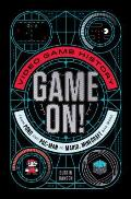 Game On Video Game History from Pong to Pac Man to Mario Minecraft & Beyond