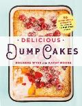 Delicious Dump Cakes 50 Super Simple Desserts to Make in 15 Minutes or Less
