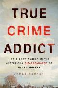 True Crime Addict How I Lost Myself in the Mysterious Disappearance of Maura Murray