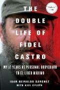 Double Life of Fidel Castro My 17 Years as Personal Bodyguard to El Lider Maximo