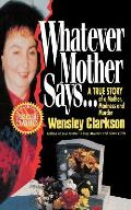 Whatever Mother Says...: A True Story of a Mother, Madness and Murder