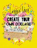 Create Your Own Collage: Cut, Color, and Paste Your Way to Fabulous Artworks and More