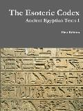 The Esoteric Codex: Ancient Egyptian Texts I