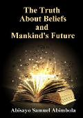 The Truth about Beliefs and Mankind's Future
