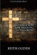 Do You Know the Meaning of the Cross?