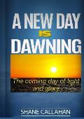 A New Day Is Dawning: The Coming Day of Light and Glory