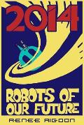 Robots of the Distant Future of 2014