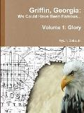 Griffin, Georgia: We Could Have Been Famous... Volume 1: Glory