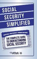 Social Security Simplified: The Complete Guide to Understanding Social Security