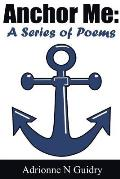 Anchor Me: A Series of Poems