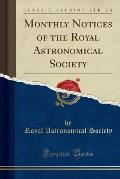 Monthly Notices of the Royal Astronomical Society (Classic Reprint)