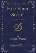 Her First Scoop: A Comedy in One Act (Classic Reprint)