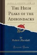 The High Peaks of the Adirondacks (Classic Reprint)