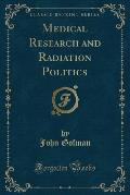 Medical Research and Radiation Politics (Classic Reprint)