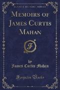 Memoirs of James Curtis Mahan (Classic Reprint)