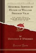 Memorial Service in Honor of William Freeman Vilas: At the University of Wisconsin, Armory Hall, October the Twentieth, Nineteen Hundred and Eight (Cl