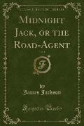 Midnight Jack, or the Road-Agent, Vol. 1 (Classic Reprint)