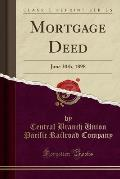 Mortgage Deed: June 30th, 1898 (Classic Reprint)