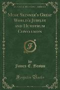 Mose Skinner's Great World's Jubilee and Humstrum Convulsion (Classic Reprint)