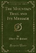 The Mountain Trail and Its Message (Classic Reprint)