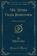 Mr. Binks from Binktown: A Farce in One Act (Classic Reprint)