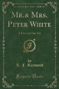 MR.& Mrs. Peter White: A Farce, in One Act (Classic Reprint)