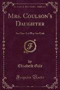 Mrs. Coulson's Daughter: An One Act Play for Girls (Classic Reprint)