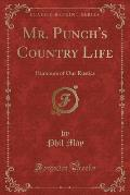 Mr. Punch's Country Life: Humours of Our Rustics (Classic Reprint)