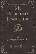 My Policies in Jungleland (Classic Reprint)