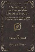 A Narrative of the Case of Miss. Margaret McAvoy: With an Account of Some Optical Experiments Connected with It (Classic Reprint)