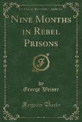 Nine Months in Rebel Prisons (Classic Reprint)
