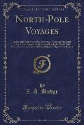 North-Pole Voyages: Embracing Sketches of the Important Facts and Incidents in the Latest American Efforts to Reach the North Pole from th