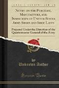 Notes on the Purchase, Manufacture, and Inspection of United States Army Shoes and Shoe Lasts: Prepared Under the Direction of the Quartermaster Gener