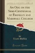 An Ode on the Semi-Centennial of Franklin and Marshall College (Classic Reprint)